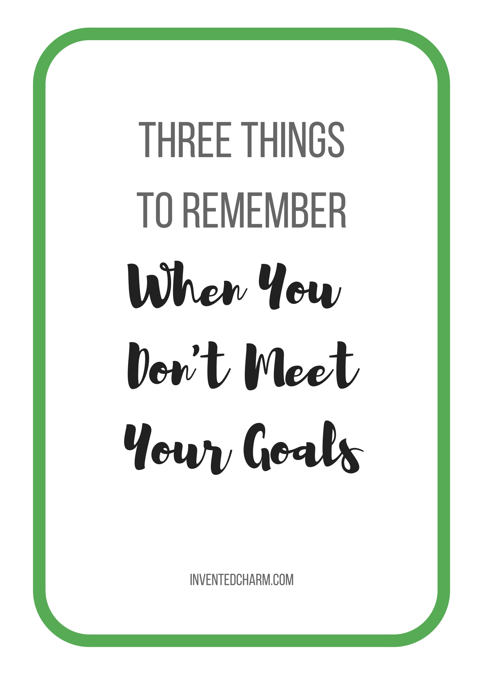 Three Things to Remember When You Don't Meet Your Goals. Forgive and Forget. Adjust Your Expectations. Keep Things Simple.