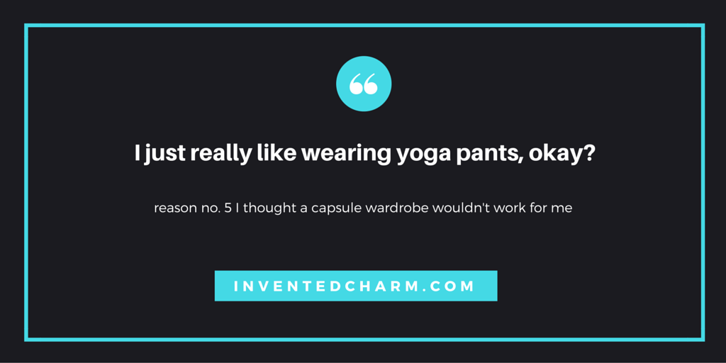 i just really like wearing yoga pants, okay? 5 reasons i thought a capsule wardrobe wouldn't work for me.