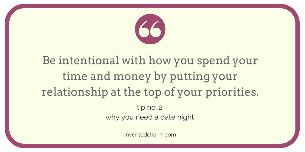 Why you need a date night. Be intentional with how you spend your time and money by putting your relationship at the top of your priorities.