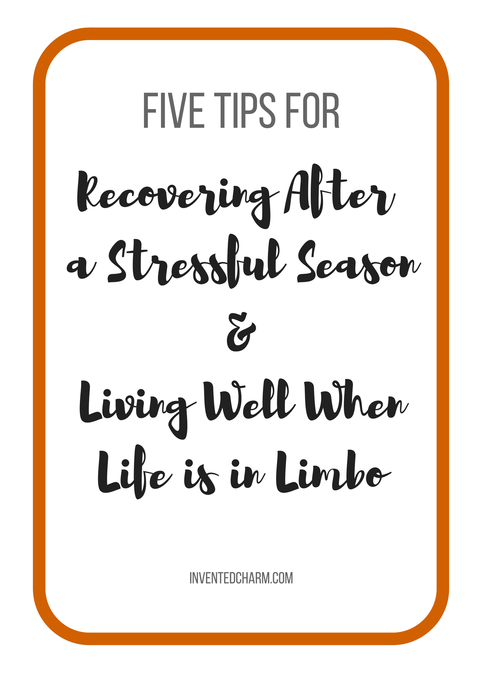 five tips for recovering from a stressful season and living well when life is in limbo