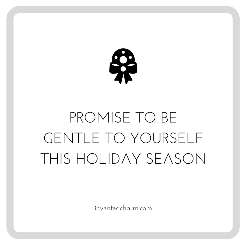 promise to be gentle to yourself this holiday season